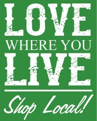 Love Where You Live --- Shop LOCAL!